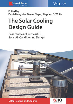The Solar Cooling Design Guide: Case Studies of Successful Solar Air Conditioning Design